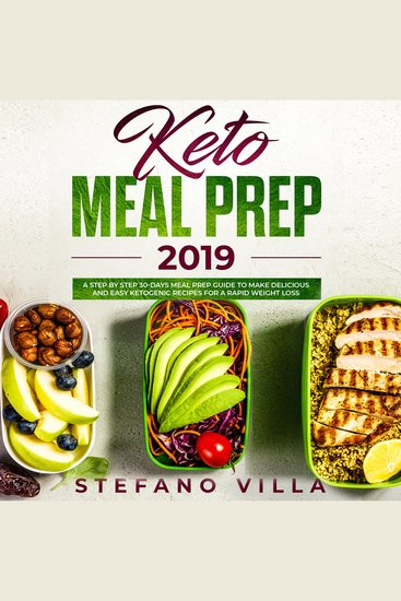 Keto Meal Prep 2019: A Step by Step 30-Days Meal Prep Guide to Make Delicious and Easy Ketogenic Recipes for a Rapid Weight Loss - cover
