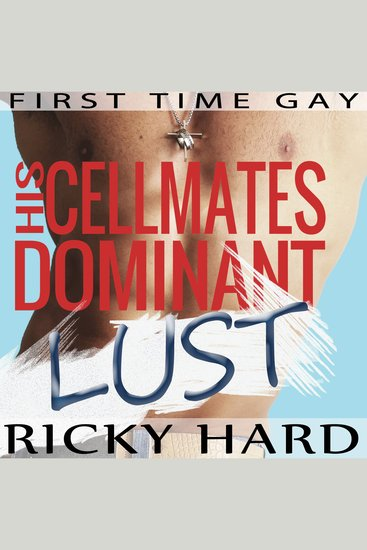 First Time Gay - His Cellmates Dominant Lust - Gay Taboo MM Erotica - cover