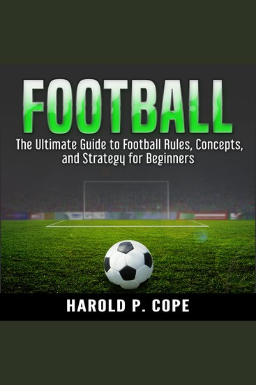 Football - The Ultimate Guide to Football Rules Concepts and Strategy for Beginners - cover