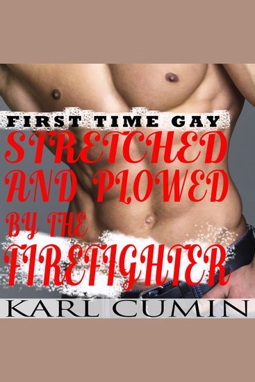 Stretched and Plowed by the Firefighter - First Time Gay - cover