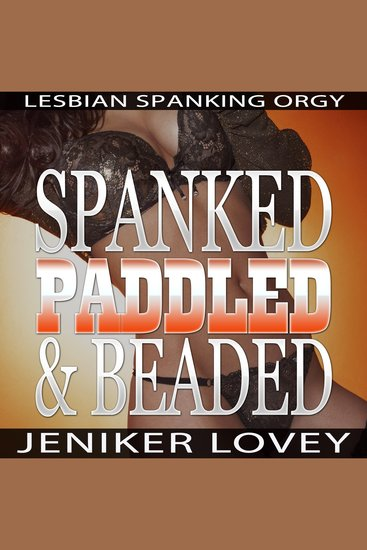 Spanked Paddled and Beaded - Lesbian Spanking Orgy - cover