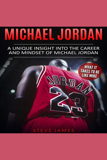 Michael Jordan - A Unique Insight Into The Career And Mindset Of Michael Jordan (What It Takes To Be Like Mike) - cover