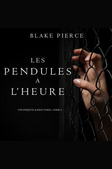 Les Pendules à l'heure (Une Enquête de Riley Paige – Tome 4) - cover