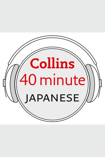 Japanese in 40 Minutes: Learn to speak Japanese in minutes with Collins - cover