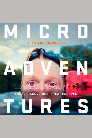 Microadventures - Local Discoveries Great Escapes - cover
