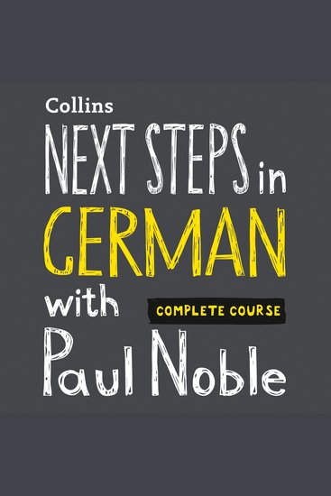 Next Steps in German with Paul Noble – Complete Course - German Made Easy with Your Personal Language Coach - cover