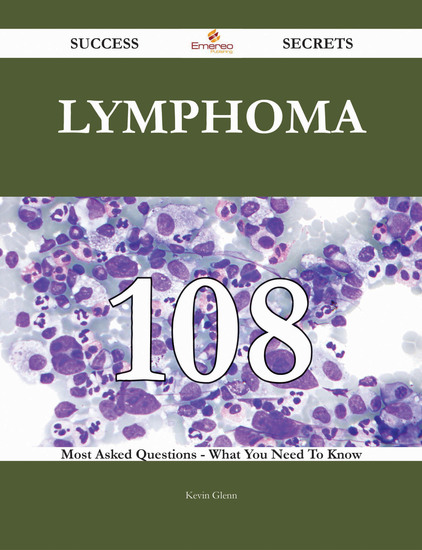 Lymphoma 108 Success Secrets - 108 Most Asked Questions On Lymphoma - What You Need To Know - cover