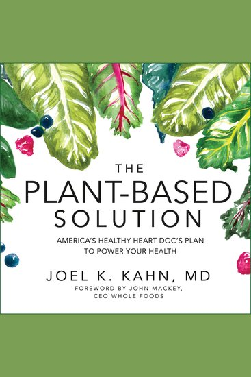 The Plant-Based Solution - America's Healthy Heart Doc's Plan to Power Your Health - cover