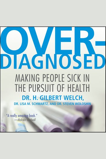 Overdiagnosed - Making People Sick in Pursuit of Health - cover