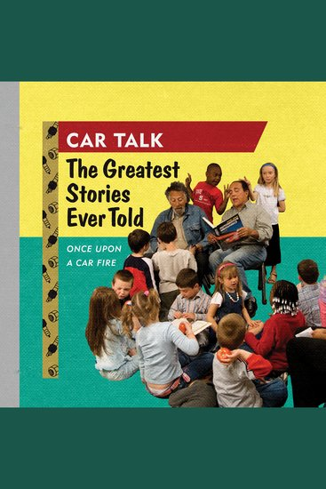 Car Talk: The Greatest Stories Ever Told - Once Upon a Car Fire - cover
