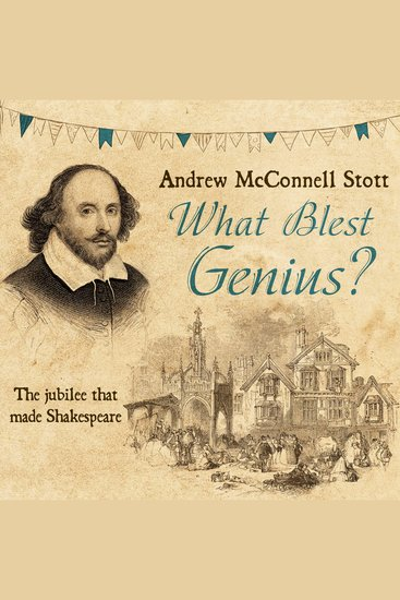 What Blest Genius - The Jubilee That Made Shakespeare [2nd Edition] - cover