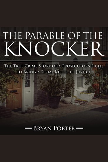 The Parable of the Knocker - The True Crime Story of a Prosecutor's Fight to Bring a Serial Killer to Justice - cover