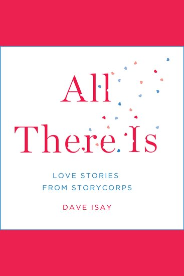 All There Is - Love Stories from Storycorps - cover