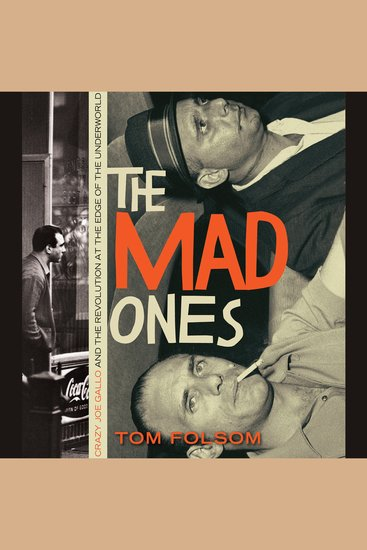 The Mad Ones - Crazy Joey Gallo and the Revolution at the Edge of the Underworld - cover
