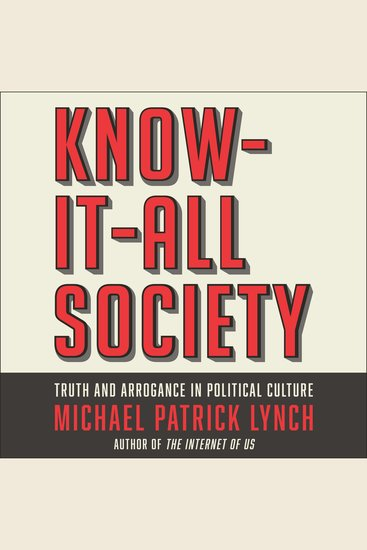 Know-It-All Society - Truth and Arrogance in Political Culture - cover