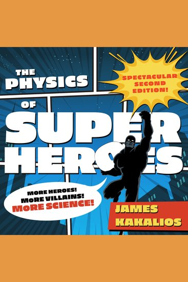 The Physics of Superheroes - More Heroes! More Villains! More Science! Spectacular Second Edition - cover