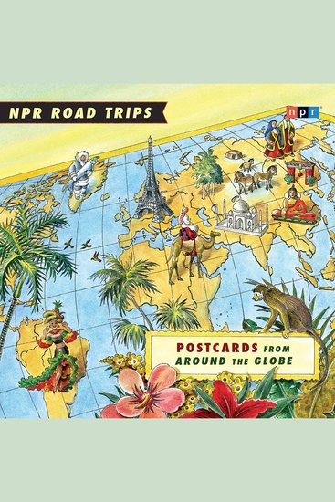 NPR Road Trips: Postcards from Around the Globe - Stories That Take You Away - cover