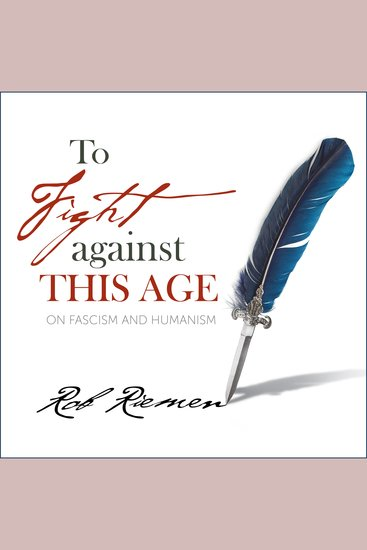 To Fight Against This Age - On Fascism and Humanism - cover