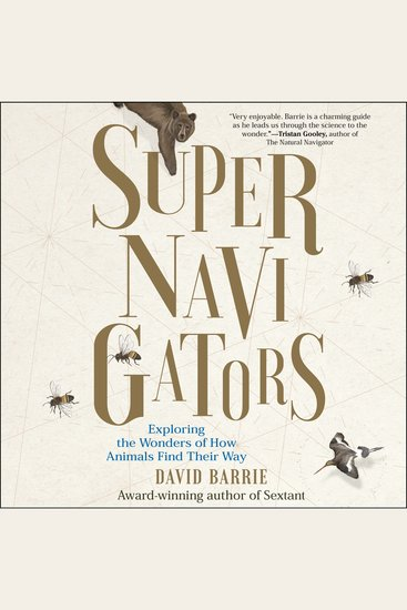 Supernavigators - Exploring the Wonders of How Animals Find Their Way - cover