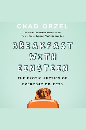 Breakfast with Einstein - The Exotic Physics of Everyday Objects - cover