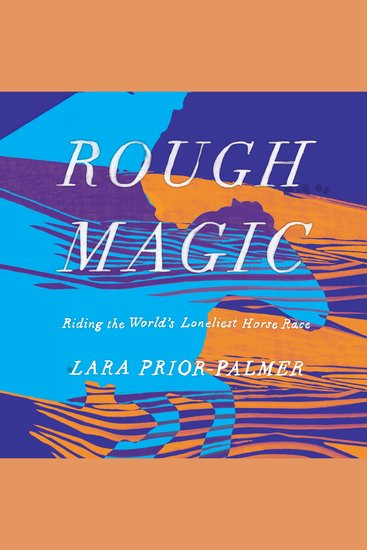 Rough Magic - Riding the World's Loneliest Horse Race - cover