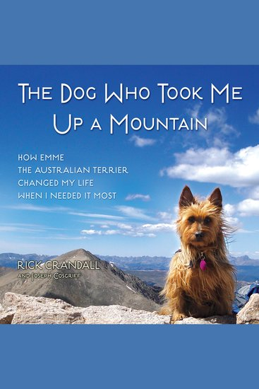 The Dog Who Took Me Up a Mountain - How Emme The Australian Terrier Changed My Life When I Needed It Most - cover