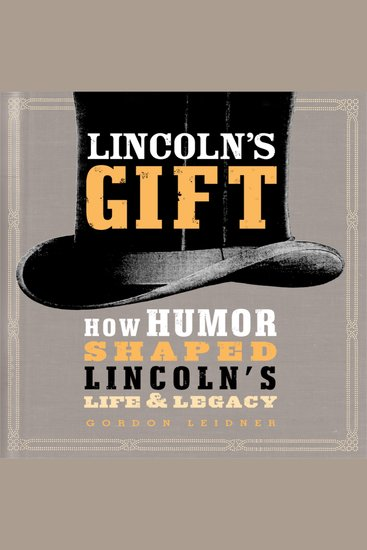 Lincoln's Gift - How Humor Shaped Lincoln's Life and Legacy - cover