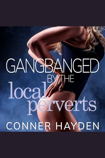 Gangbanged by the Local Perverts - cover