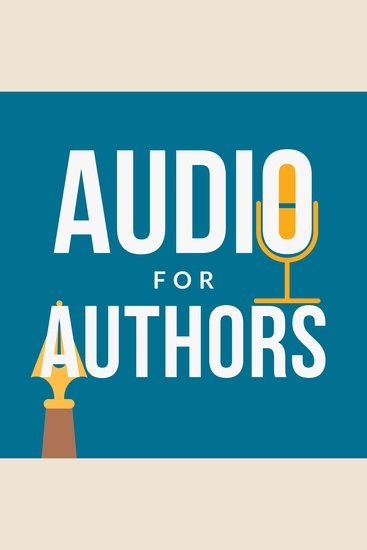 Audio for Authors - Audiobooks Podcasts and Dictation for Fun and Profit - cover