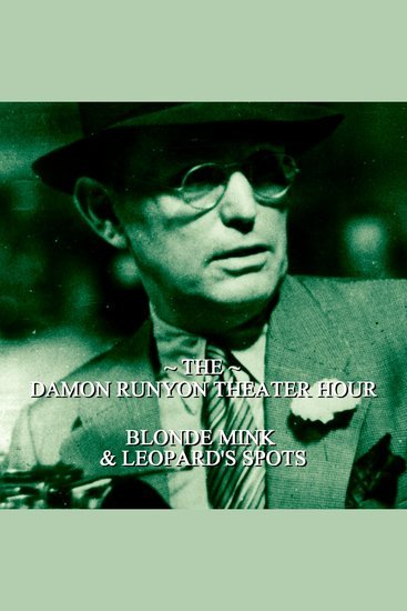 Damon Runyon Theater - Blonde Mink & Leopards Spots - Episode 9 - cover