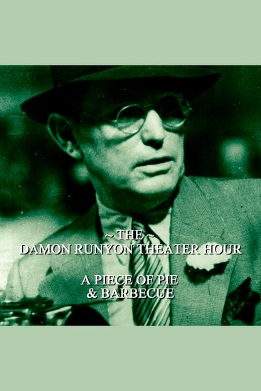 Damon Runyon Theater - A Piece of Pie & Barbecue - Episode 11 - cover