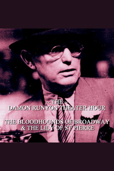 Damon Runyon Theater - The Bloodhounds of Broadway & The Lily of St Pierre - Episode 15 - cover