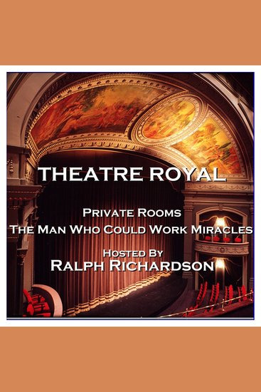 Theatre Royal - Private Rooms & The Man Who Could Work Miracles - Episode 17 - cover