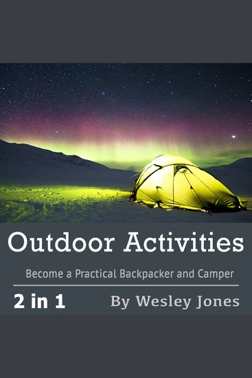 Outdoor Activities - Become a Practical Backpacker and Camper - cover