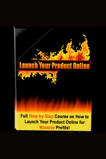 Launch Your Product Online - How to Profit Online - Full Step-by-Step Course on How to Launch Your Product Online for Massive Profits! - cover