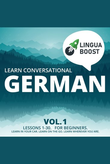 Learn Conversational German Vol 1 - Lessons 1-30 For beginners Learn in your car Learn on the go Learn wherever you are - cover