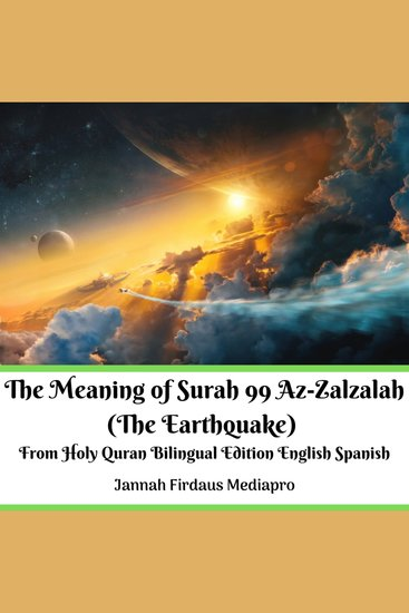 Meaning of Surah 99 Az-Zalzalah The (The Earthquake) - From Holy Quran Bilingual Edition English Spanish - cover