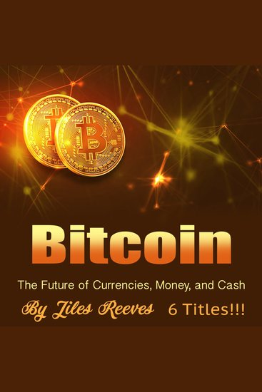 Bitcoin - The Future of Currencies Money and Cash - cover