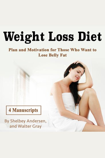Weight Loss Diet - Plan and Motivation for Those Who Want to Lose Belly Fat - cover