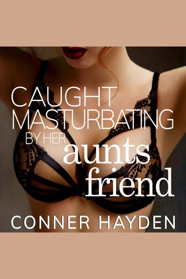Caught Masturbating by her Aunt's Friend - cover