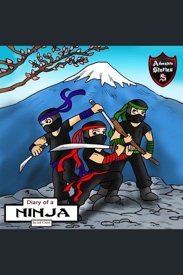 Diary of a Ninja - A Kick-Behind Ninja Team with Awesome Ninja Skills: Kids' Adventure Stories - cover