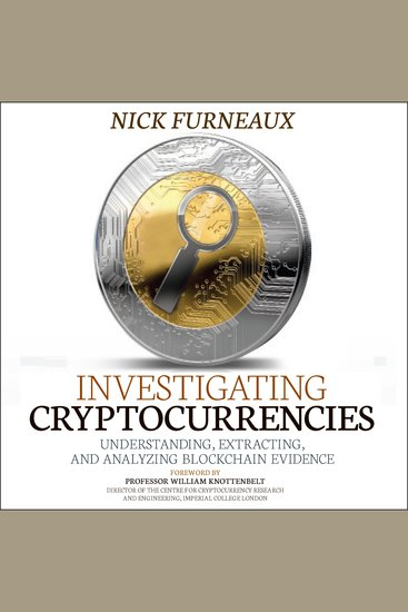 Investigating Cryptocurrencies - Understanding Extracting and Analyzing Blockchain Evidence - cover