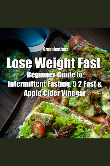 Lose Weight Fast: Beginner Guide to Intermittent Fasting 5 2 Fast & Apple Cider Vinegar - cover