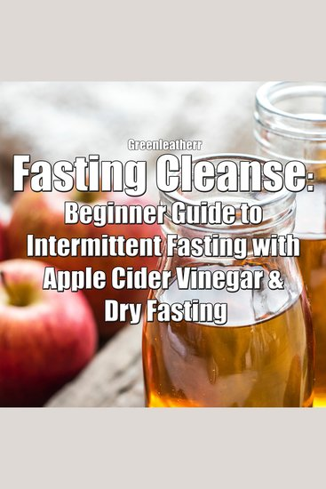 Fasting Cleanse: Beginner Guide to Intermittent Fasting with Apple Cider Vinegar & Dry Fasting - cover