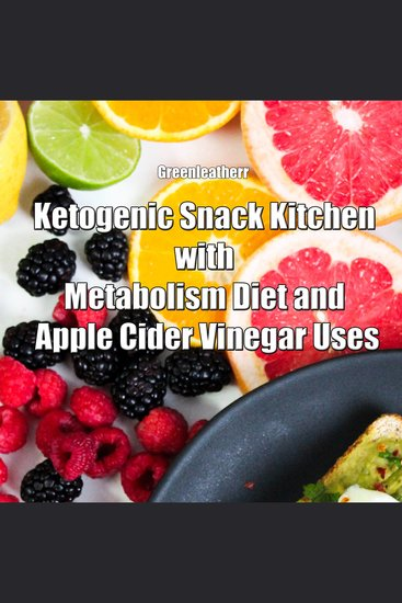 Ketogenic Snack Kitchen with Metabolism Diet and Apple Cider Vinegar Uses - cover