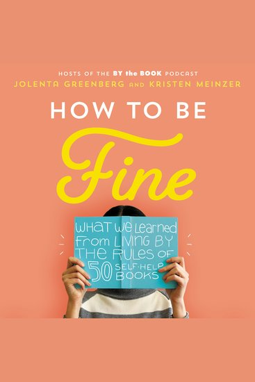 How to Be Fine - What We Learned by Living by the Rules of 50 Self-Help Books - cover