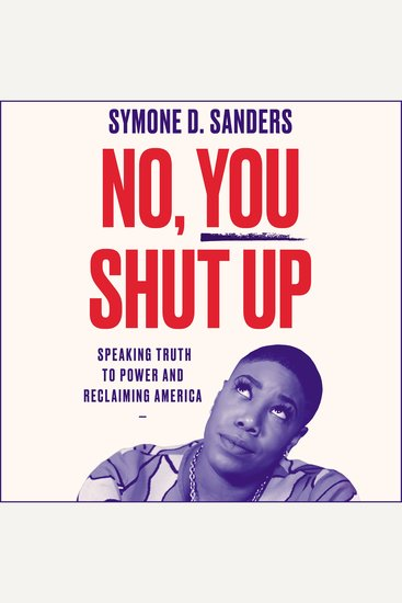 No You Shut Up - Speaking Truth to Power and Reclaiming America - cover