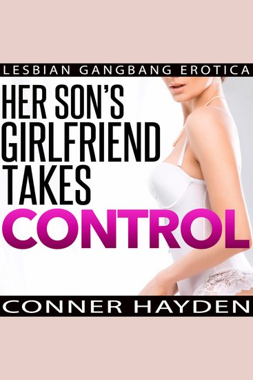 Her Son's Girlfriend Takes Control - Lesbian Gangbang Erotica - cover