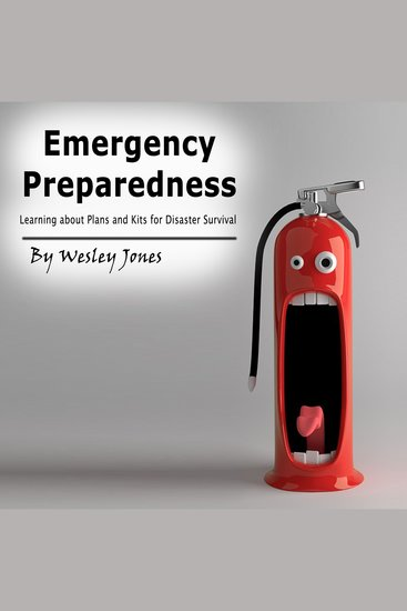 Emergency Preparedness - Learning About Plans and Kits for Disaster Survival - cover
