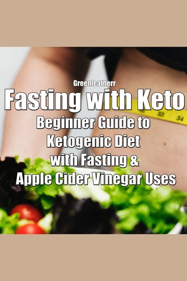Fasting with Keto: Beginner Guide to Ketogenic Diet with Fasting & Apple Cider Vinegar Uses - cover